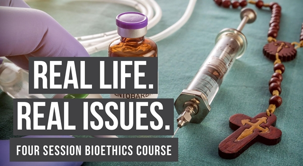 Real Life. Real Issues. A Four Session Bioethics Course