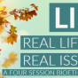 LIFE – Real Life. Real Issues. A Four Session Series